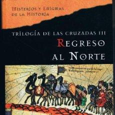 Libros de segunda mano: TRÍLOGÍA DE LAS CRUZADAS TOMO III REGRESO AL NORTE JAN GUILLOU. Lote 109636603