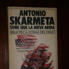 Libros de segunda mano: SOÑÉ QUE LA NIEVE ARDÍA POR ANTONIO SKÁRMETA DE ED. PLAZA JANÉS EN BARCELONA 1985. Lote 35514052