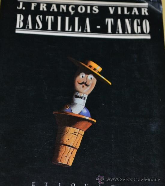 BASTILLA-TANGO DE J. FRANÇOIS VILAR-EDITORIAL ETIQUETA NEGRA. (Libros de Segunda Mano (posteriores a 1936) - Literatura - Narrativa - Novela Histórica)