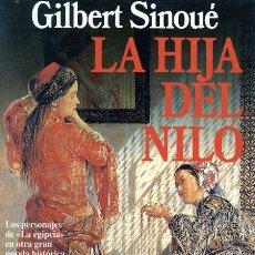Libros de segunda mano: GILBERT SINOUÉ. LA HIJA DEL NILO. BARCELONA, 1994. NOVELA. Lote 36660017