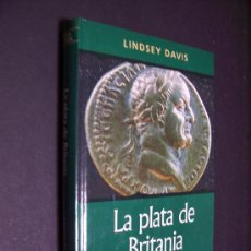 Libros de segunda mano: LA PLATA DE BRITANIA - LINDSEY DAVIS - EDITORIAL RBA 2001. Lote 37006790