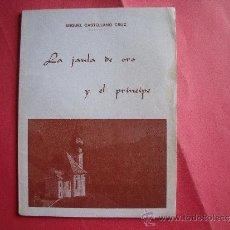 Libros de segunda mano: MIGUEL CASTELLANO CRUZ.- LA JAULA DE ORO Y EL PRINCIPE.-AÑO 1978.. Lote 37233412