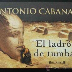 Libros de segunda mano: EL LADRÓN DE TUMBAS (ANTONIO CABANAS) / EDICIONES B / LIBRINOS:PEQUEÑO Y CÓMODO DE LLEVAR. Lote 37328873
