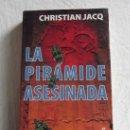 Libros de segunda mano: LA PIRÁMIDE ASESINA. CHRISTIAN JACQ. . Lote 37494466