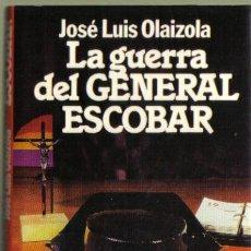 Libros de segunda mano: LA GUERRA DEL GENERAL ESCOBAR. JOSE LUIS OLAIZOLA. PREMIO PLANETA 1983.. Lote 37782569
