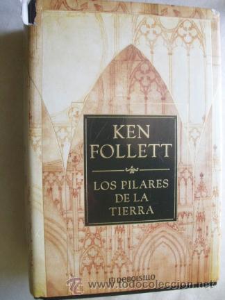 LOS PILARES DE LA TIERRA. FOLLET, KEN. 2006 (Libros de Segunda Mano (posteriores a 1936) - Literatura - Narrativa - Novela Histórica)