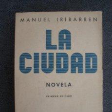 Libros de segunda mano: LA CIUDAD. POR MANUEL IRIBARREN. MADRID 1939 1ª EDICIÓN. EDICIONES ESPAÑOLAS S.A. . Lote 38361489