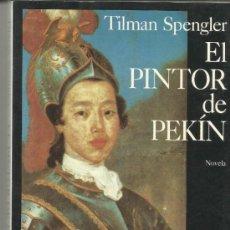 Libros de segunda mano: EL PINTOR DE PEKÍN. TILMAN SPENGLER. SEIX BARRAL. BARCELONA. 1994. Lote 38720401