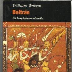Libros de segunda mano: BELTRÁN. UN TEMPLARIO EN EL EXILIO. WILLIAN WATSON. EDHASA. BARCELONA. 1996. Lote 38784509