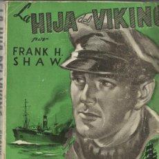 Libros de segunda mano: LA HIJA DEL VIKING. FRANK H. SHAW. EDITORIAL MOLINO. BARCELONA. 1947. Lote 38939340