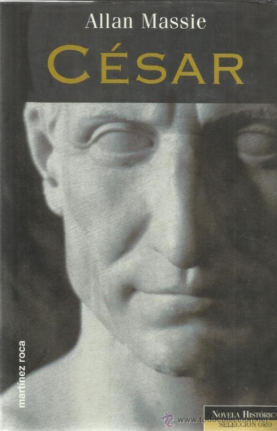 CÉSAR. ALLAN MASSIE. MARTÍNEZ ROCA. MADRID. 1989 (Libros de Segunda Mano (posteriores a 1936) - Literatura - Narrativa - Novela Histórica)