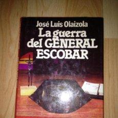 Libros de segunda mano: LA GUERRA DEL GENERAL ESCOBAR. JOSE LUIS OLAIZOLA. PREMIO PLANETA 1983. Lote 39222864