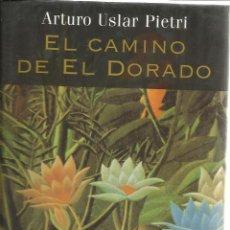 Libros de segunda mano: EL CAMINO DEL DORADO. ARTURO USLAR PIETRI. MARTÍNEZ ROCA. BARCELONA. 1997. Lote 134849451