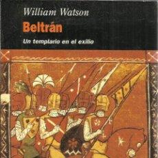 Libros de segunda mano: BELTRÁN. UN TEMPLARIO EN EL EXILIO. WILLIAN WATSON. EDHASA. BARCELONA. 1996. Lote 39617917