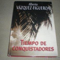 Libros de segunda mano: TIEMPO DE CONQUISTADORES . ALBERTO VAZQUEZ FIGUEROA . RBA. Lote 39627708