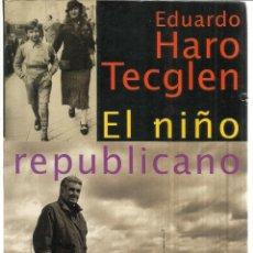 Libros de segunda mano: EL NIÑO REPUBLICANO. EDUARDO HARO TECGLEN. ALFARAGUA. SANTILLANA. 1996. Lote 39643852