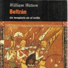 Libros de segunda mano: BELTRÁN. UN TEMPLARIO EN EL EXILIO. WILLIAN WATSON. EDHASA. BARCELONA. 1996. Lote 39643959