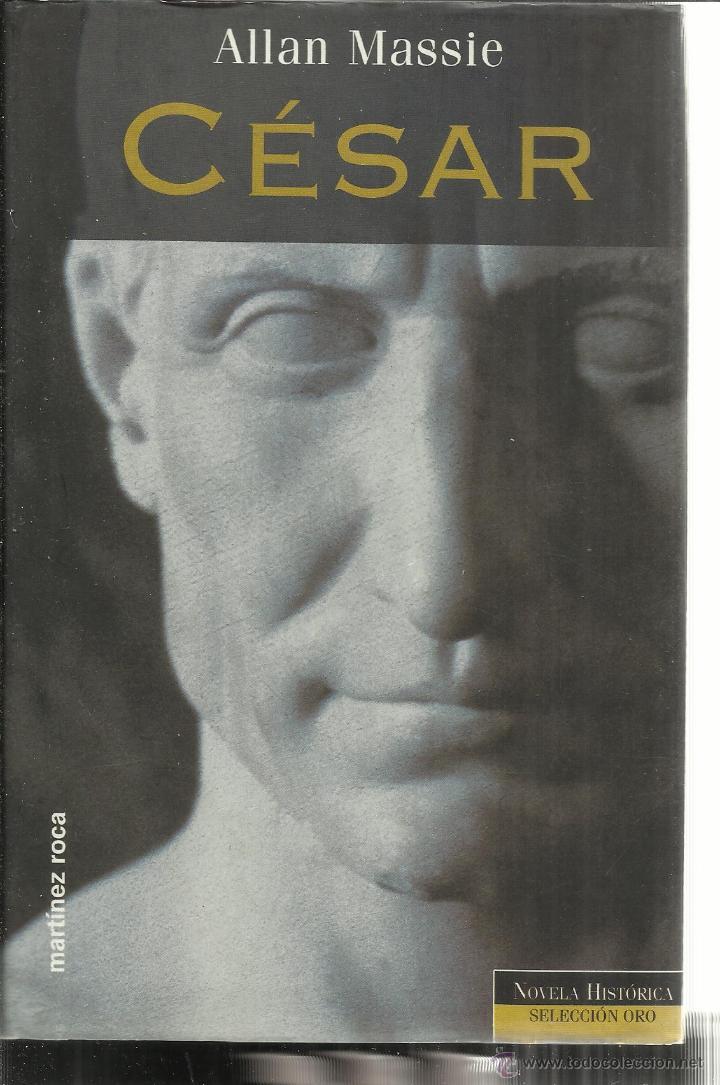 CÉSAR. ALLAN MASSIE. MARTÍNEZ ROCA. BARCELONA. 1999 (Libros de Segunda Mano (posteriores a 1936) - Literatura - Narrativa - Novela Histórica)