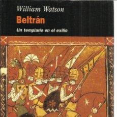 Libros de segunda mano: BELTRÁN. UN TEMPLARIO EN EL EXILIO. WILLIAN WATSON.EDHASA. BARCELONA. 1996. Lote 39661875