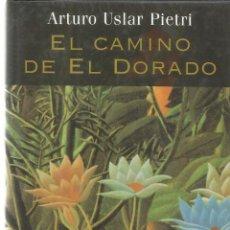 Libros de segunda mano: EL CAMINO DE EL DORADO. ARTURO USLAR PIETRI. MARTÍNEZ ROCA. BARCELONA. 1997. Lote 134849471