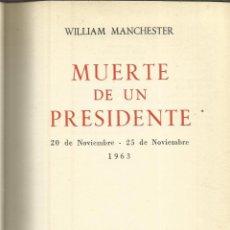 Libros de segunda mano: MUERTE DE UN PRESIDENTE. WILLIAN MANCHESTER. EDITORIAL NOGUER. BARCELONA. 1967. Lote 39917720