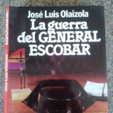 Libros de segunda mano: LA GUERRA DEL GENERAL ESCOBAR -- JOSE LUIS OLAIZOLA --. Lote 39917551