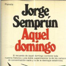 Libros de segunda mano: AQUEL DOMINGO. JORGE SEMPRÚM. EDITORIAL PLANETA. BARCELONA. 1980. Lote 39981838