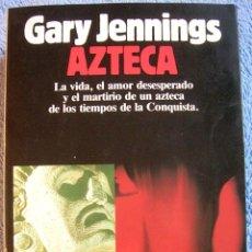 Libros de segunda mano: AZTECA ( DE LOS TIEMPOS DE LA CONQUISTA ) - GARY JENNINGS. GRAN TOMO DE 867 PAGS.. Lote 40077569