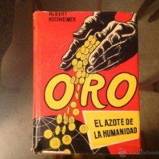 Libros de segunda mano: ORO, EL AZOTE DE LA HUMANIDAD, DE ALBERT HOCHHEIMER, 1A. EDICIÓN, BARCELONA 1957, EDIT. AHR. Lote 255486395
