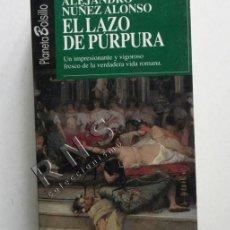 Libros de segunda mano: EL LAZO DE PÚRPURA - ALEJANDRO NÚÑEZ ALONSO - NOVELA HISTÓRICA - LA VERDADERA VIDA EN ROMA - LIBRO. Lote 40699490