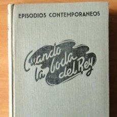 Libros de segunda mano: EPISODIOS CONTEMPORANEOS. CUANDO LA BODA DEL REY. 1944. Lote 40830799