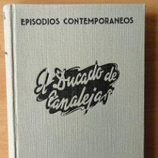 Libros de segunda mano: EPISODIOS CONTEMPORANEOS. EL DUCADO DE CANALEJAS. 1944. Lote 40831279