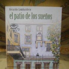 Libros de segunda mano: EL PATIO DE LOS SUEÑOS, DE GERARDO LOMBARDERO. DEDICATORIA AUTOGRAFA DEL AUTOR.. Lote 40977019