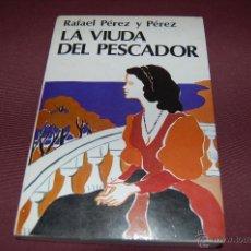 Libros de segunda mano: LA VIUDA DEL PESCADOR RAFEL PÉREZ Y PÉREZ. Lote 43031899