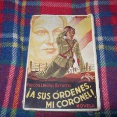 Libros de segunda mano: ¡ A SUS ÓRDENES MI CORONEL!. CONCHA LINARES BECERRA.ED.NUEVA ESPAÑA.MAGNÍFICO EJEMPLAR.VER FOTOS.. Lote 43062567