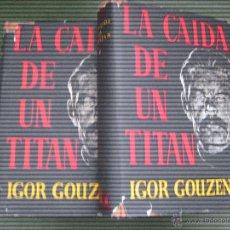 Libros de segunda mano: LA CAIDA DE UN TITAN 2 TOMOS - IGOR GOUZENKO - EDITORIAL AHR 1ª EDICION BARCELONA 1956. Lote 43279954