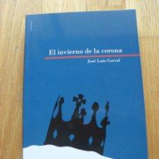Libros de segunda mano: EL INVIERNO DE LA CORONA, JOSE LUIS CORRAL (BIBLIOTECA ARAGONESA HERALDO 2010). Lote 43452438