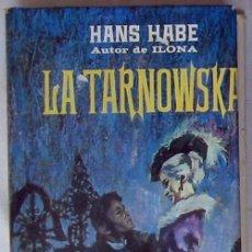 Libros de segunda mano: LA TARNOWSKA - HANS HABE - COL. NOVELISTAS DEL DÍA - PLAZA & JANES 1966. Lote 43457374