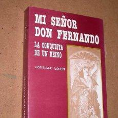 Libros de segunda mano: MI SEÑOR DON FERNANDO. LA CONQUISTA DE UN REINO. SANTIAGO LORÉN. ARAGÓN. NOVELA HISTÓRICA.. Lote 43878867