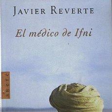 Libros de segunda mano: EL MÉDICO DE IFNI JAVIER REVERTE . Lote 44074653