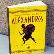 Libros de segunda mano: EL FILL DEL SOMNI .- ALEXANDROS - PER VALERIO MASSIMO MANFREDI. Lote 44098999