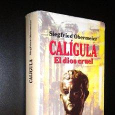 Libros de segunda mano: CALÍGULA : EL DIOS CRUEL / OBERMEIER, SIEGFRIED. Lote 44161928
