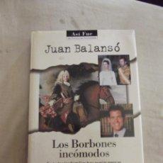 Libros de segunda mano: LOS BORBONES INCOMODOS POR JUAN BALANSO. Lote 44223605