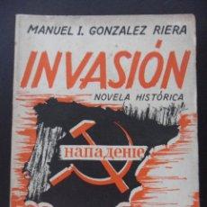 Libros de segunda mano: INVASION. NOVELA HISTORICA. MANUEL I. GONZALEZ RIERA. EDITORIAL LA NUEVA ESPAÑA, OVIEDO 1949. TAPA B. Lote 44635859