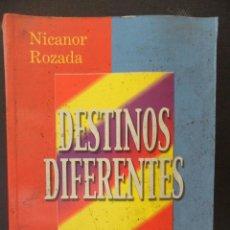 Libros de segunda mano: DESTINOS DIFERENTES. NICANOR ROZADA. AÑO 2000. RUSTICA. 17 X 24 CMS. 417 PAGINAS. 730 GRAMOS.. Lote 44817237
