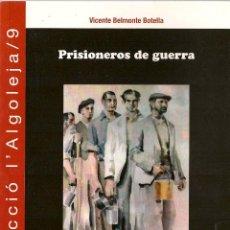 Libros de segunda mano: * GUERRA CIVIL * PRISIONEROS DE GUERRA / VICENTE BELMONTE BOTELLA. Lote 45027809
