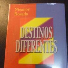 Libros de segunda mano: DESTINOS DIFERENTES. NICANOR ROZADA. AÑO 2000. RUSTICA. 17 X 24 CMS. 417 PAGINAS. 730 GRAMOS.. Lote 45141333