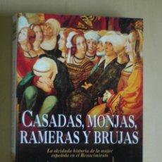 Libros de segunda mano: CASADAS,MONJAS, RAMERAS Y BRUJAS. LA OLVIDADA HISTORIA DE LA MUJER ESPAÑOLA EN EL RENACIMIENTO. 2002. Lote 45305929
