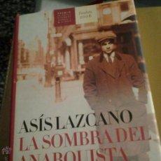 Libros de segunda mano: LA SOMBRA DEL ANARQUISTA. ASÍS LAZCANO.. Lote 46249152