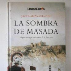 Libros de segunda mano: LA SOMBRA DE MASADA ARIAS ARTACHO JAVIER LIBROSLIBRES 1 EDICION 2009. Lote 76048475
